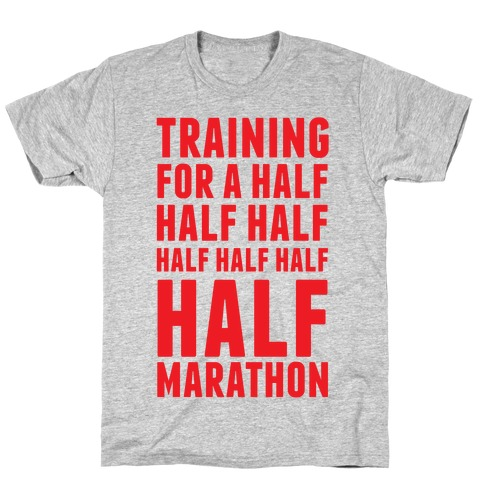 Training For A Half Half Half Half Marathon Mens T-Shirt