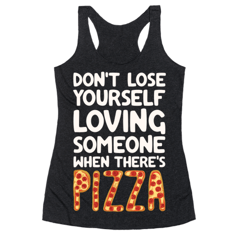 Don't Lose Yourself Loving Someone When There's Pizza