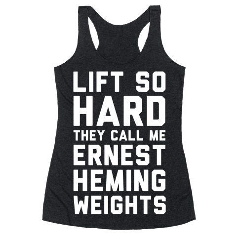 Lift So Hard The Call Me Ernest Hemingweights Racerback Tank Top
