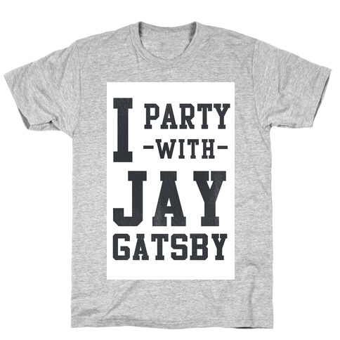 I Party with Jay Gatsby Mens T-Shirt
