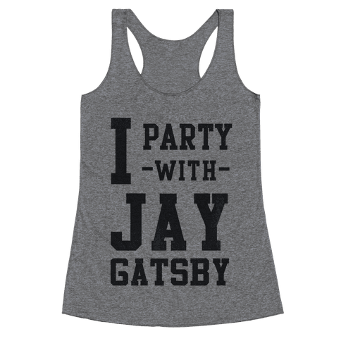 I Party with Jay Gatsby Racerback Tank Top