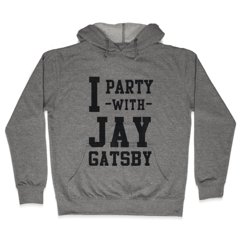 I Party with Jay Gatsby Hooded Sweatshirt