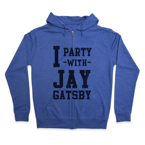 I Party with Jay Gatsby Zip Hoodie