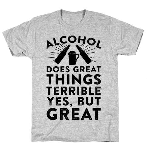Alcohol Does Great Things Mens T-Shirt