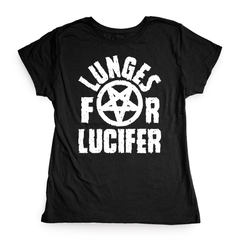 Lunges For Lucifer Womens T-Shirt
