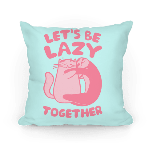 Let's Be Lazy Together Pillow