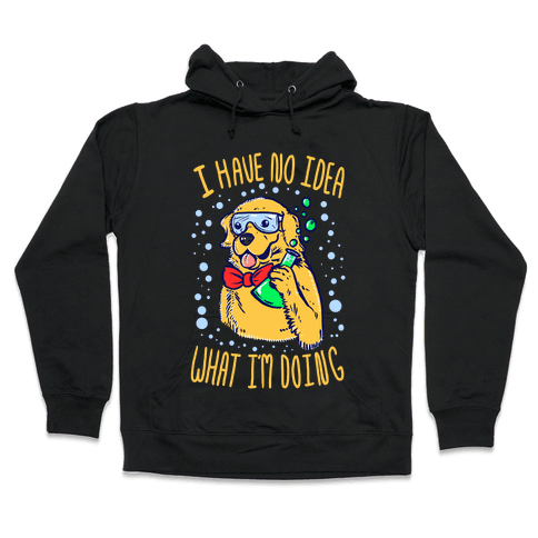 I Have No Idea What I Am Doing- Dog Hooded Sweatshirt