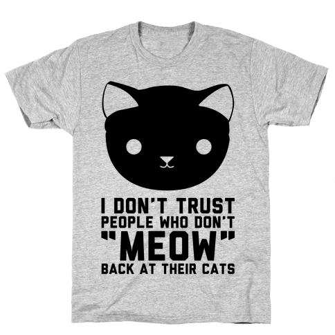 "I Don't Trust People Who Don't ""Meow"" Back At Their Cats Mens T-Shirt"