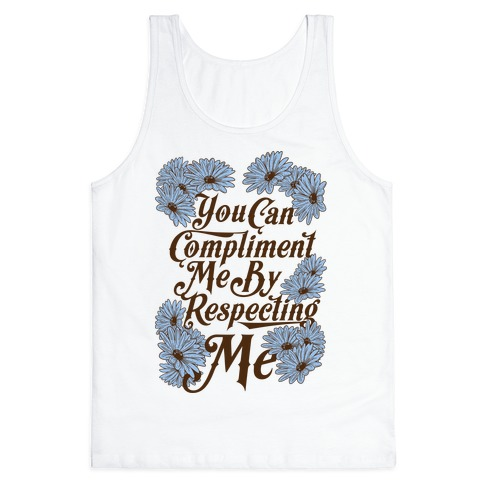 You Can Compliment Me By Respecting Me Tank Top