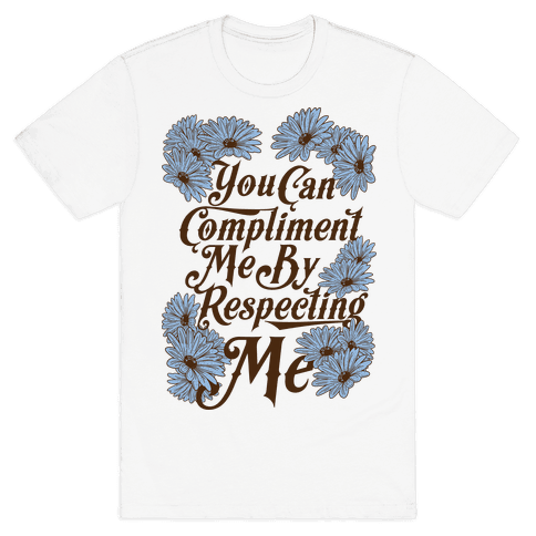 You Can Compliment Me By Respecting Me Mens T-Shirt