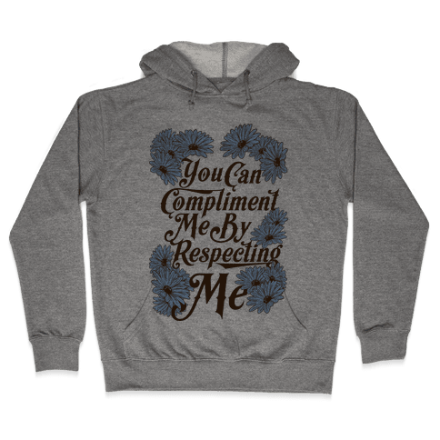 You Can Compliment Me By Respecting Me Hooded Sweatshirt