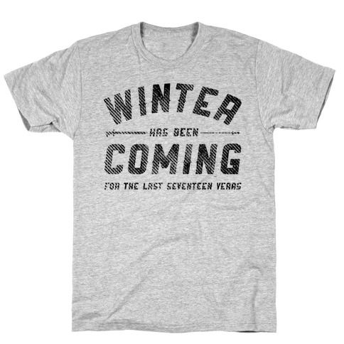 Winter Has Been Coming T-Shirt