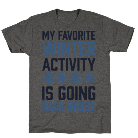My Favorite Winter Activity Is Going Back Inside T-Shirt