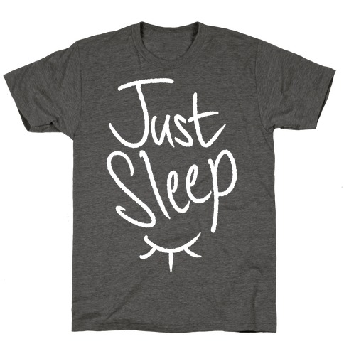 Just Sleep T-Shirt