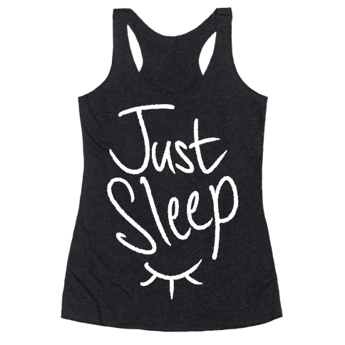 Just Sleep Racerback Tank Top