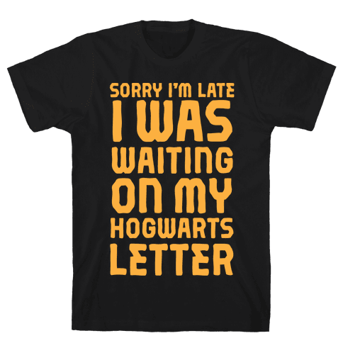 Sorry I'm Late, I Was Waiting On My Hogwarts Letter Mens T-Shirt