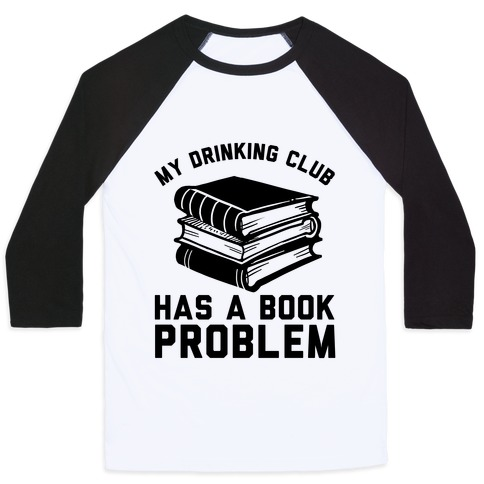 My Drinking Club Has A Book Problem Baseball Tee
