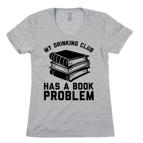 My Drinking Club Has A Book Problem Womens T-Shirt