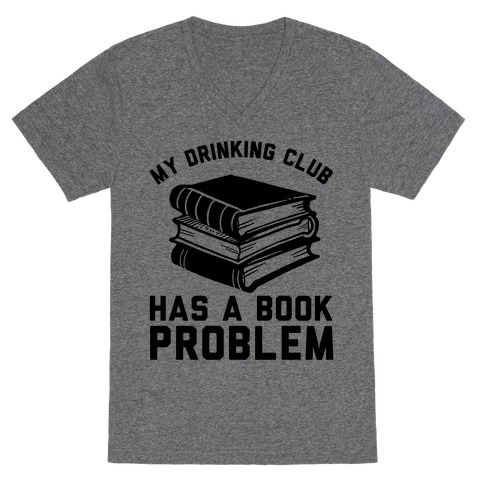 My Drinking Club Has A Book Problem V-Neck Tee Shirt
