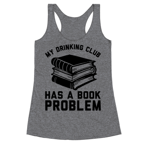 My Drinking Club Has A Book Problem Racerback Tank Top
