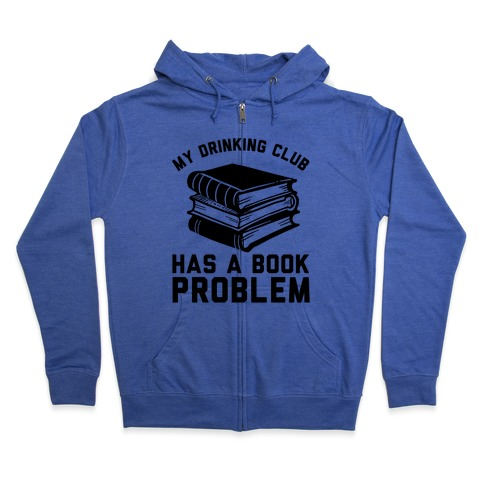 My Drinking Club Has A Book Problem Zip Hoodie
