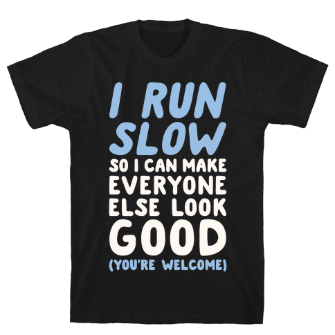 I Run Slow Mens T-Shirt