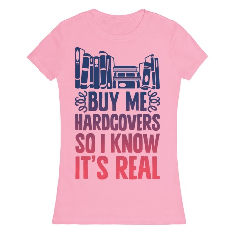 Buy Me Hardcovers So I Know It's Real Womens T-Shirt