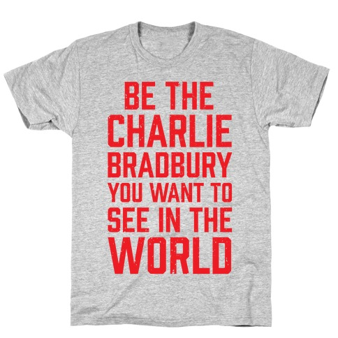Be The Charlie Bradbury You Want To See In The World T-Shirt
