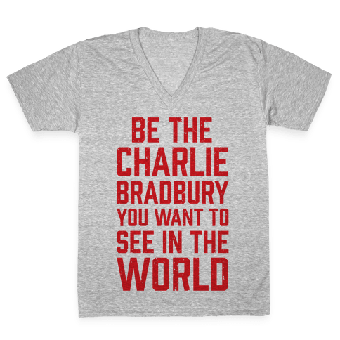 Be The Charlie Bradbury You Want To See In The World V-Neck Tee Shirt