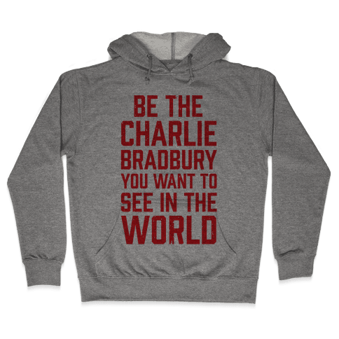 Be The Charlie Bradbury You Want To See In The World Hooded Sweatshirt