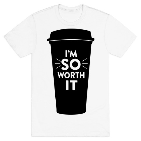 I'm So Worth It Mens T-Shirt