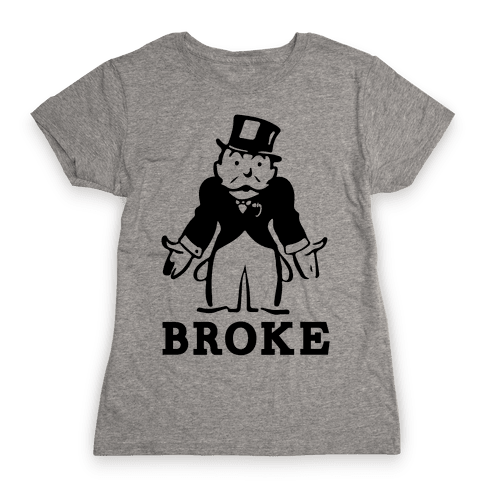 Broke Womens T-Shirt