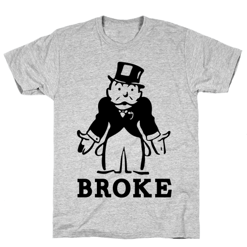 Broke Mens T-Shirt