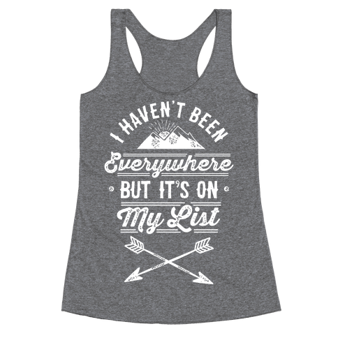 I Haven't Been Everywhere But It's On My List Racerback Tank Top