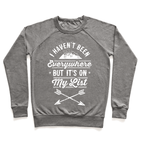 I Haven't Been Everywhere But It's On My List Pullover