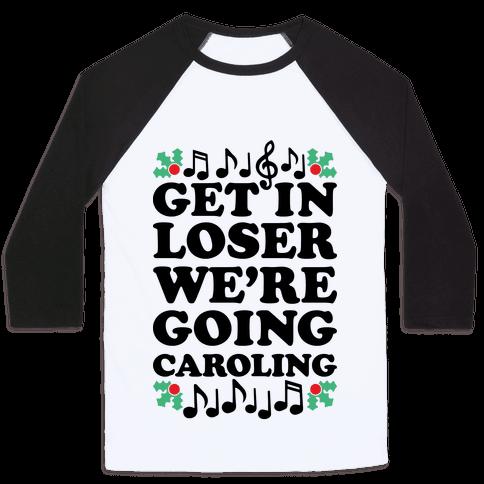Get In Loser We're Going Caroling Baseball Tee