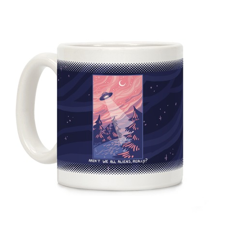 Aren't We All Aliens, Really? Coffee Mug