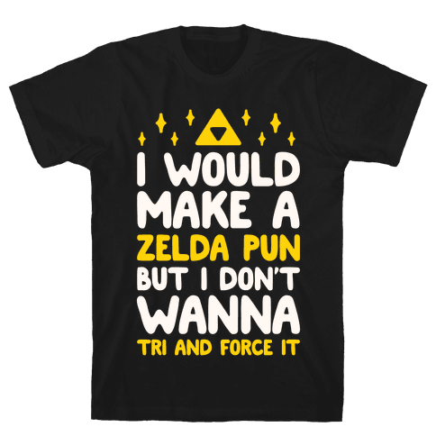 I Would Make A Zelda Pun But I Don't Wanna Tri And Force It Mens/Unisex T-Shirt
