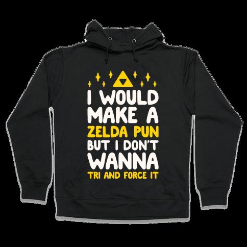 I Would Make A Zelda Pun But I Don't Wanna Tri And Force It Hooded Sweatshirt