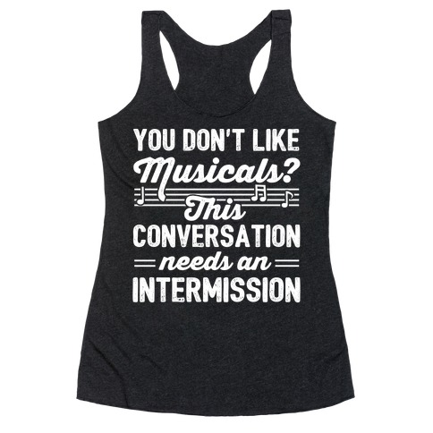 You Don't Like Musicals? Racerback Tank Top
