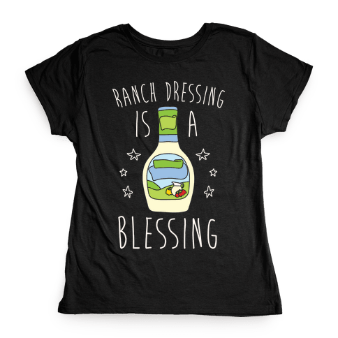 Ranch Dressing Is A Blessing Womens T-Shirt