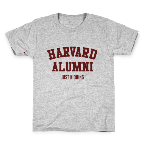 Harvard Alumni (just Kidding) Kids T-Shirt