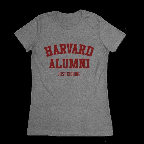 Harvard Alumni (just Kidding) Womens T-Shirt