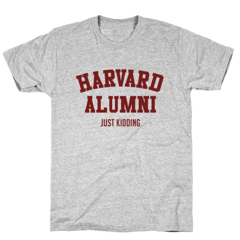 Harvard Alumni (just Kidding) Mens T-Shirt