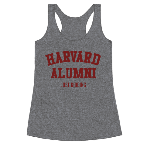 Harvard Alumni (just Kidding) Racerback Tank Top