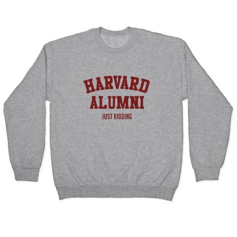 Harvard Alumni (just Kidding) Pullover