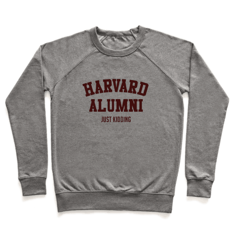 Harvard Alumni (just Kidding) Pullover