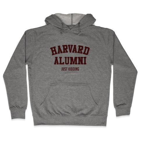 Harvard Alumni (just Kidding) Hooded Sweatshirt
