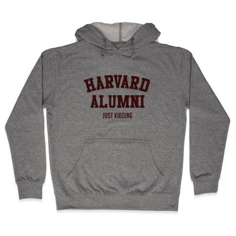 Harvard Alumni (just Kidding) Hooded Sweatshirt