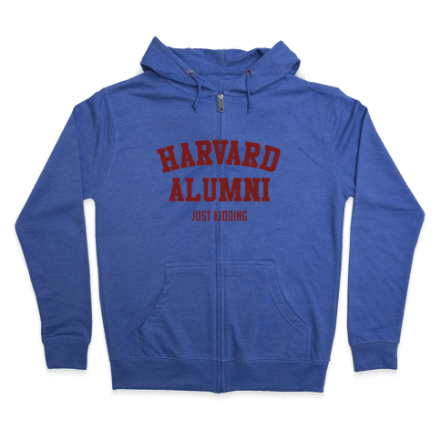 Harvard Alumni (just Kidding) Zip Hoodie
